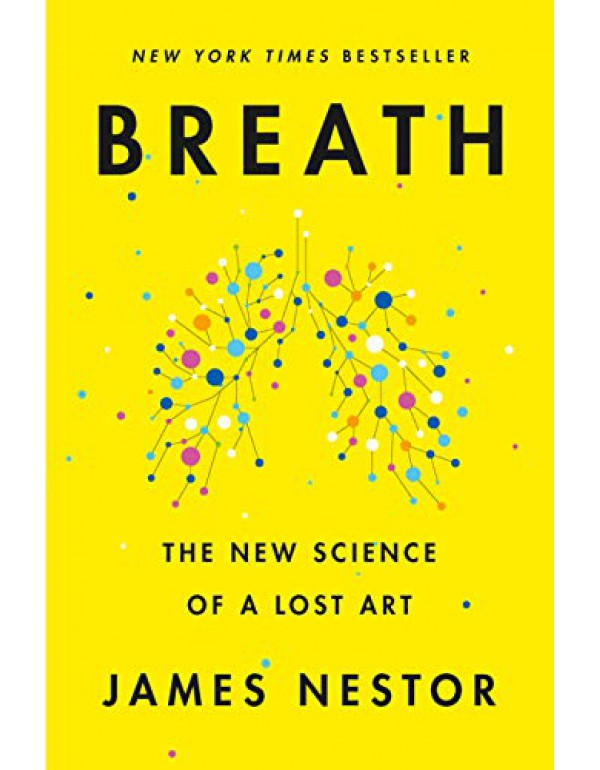 Breath: The New Science of a Lost Art By Nestor, James (0735213615) (9780241289082) (0241289084) (9780241289082)