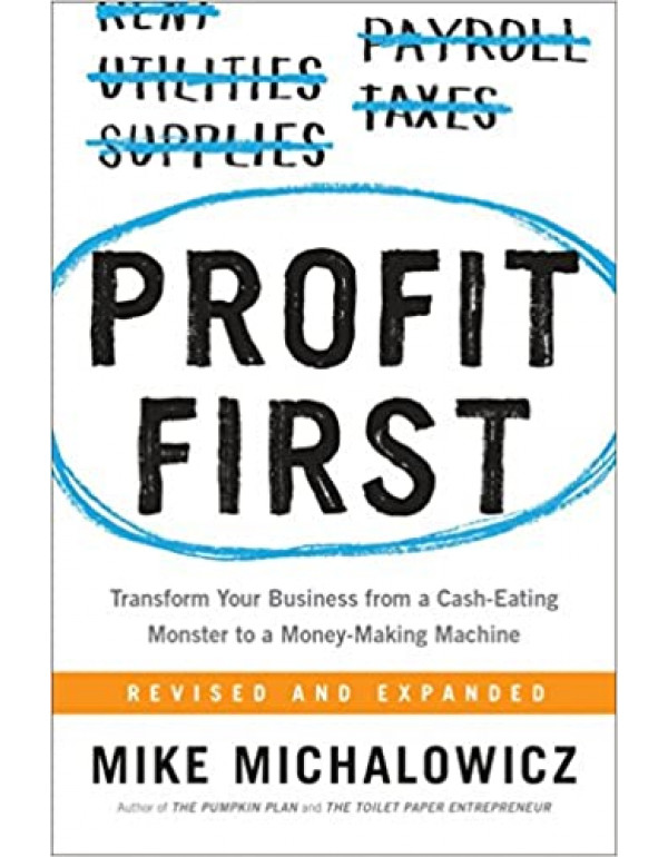 Profit First: Transform Your Business from a Cash-Eating Monster to a Money-Making Machine by Mike Michalowicz  (073521414X) (9780735214149)