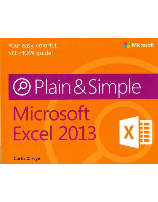 MS EXCEL 2013 PLAIN AND SIMPLE By Frye, Curtis (0735672431) (9780735672437)