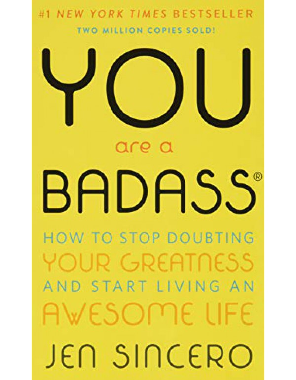 You Are a Badass: How to Stop Doubting Your Greatness and Start Living an Awesome Life By Sincero, Jen (0762447699) (9780762447695)