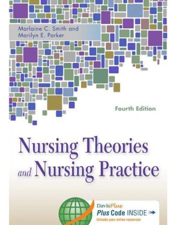 NURSING THEORIES AND NURSING PRACTICE : 4/E 2015 By Smith PhD  RN  AHN-BC  HWNC-BC  FAAN, Marlaine C. (0803633122) (9789351527978)