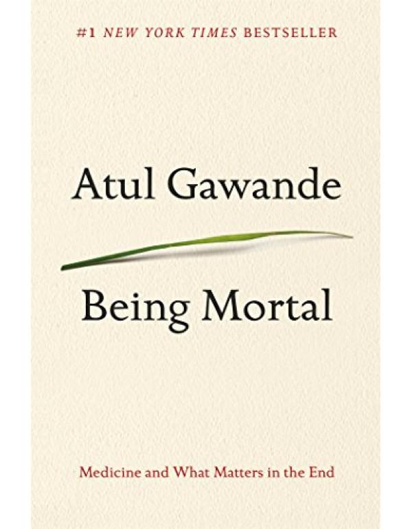 Being Mortal By Gawande, Atul (0805095152) (9780805095159)