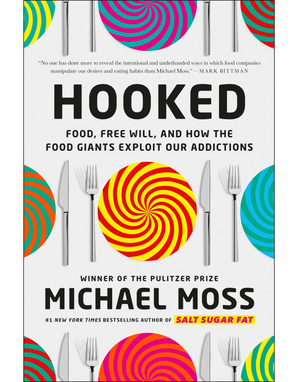 Hooked: Food, Free Will, and How the Food Giants Exploit Our Addictions  by Michael Moss (0812997298) (9780812997293)
