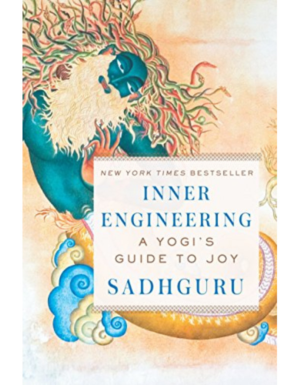 Inner Engineering A Yogi's Guide to Joy  By Sadhguru (0143428845) (9780143428848)