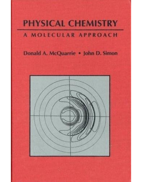 Physical Chemistry: A Molecular Approach (English) 1st Edition By Donald A. McQuarrie (0935702997) (9780935702996)