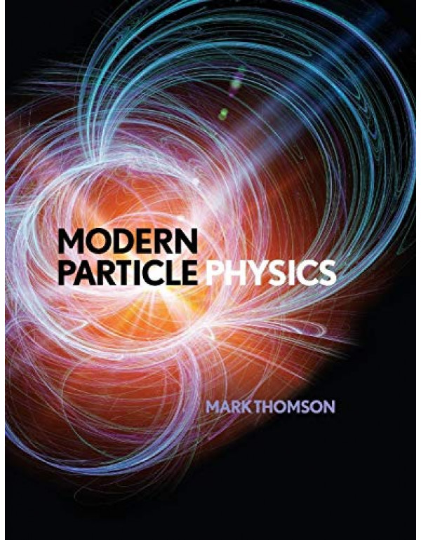 Modern Particle Physics By Mark Thomson (1107034264) (9781107034266)