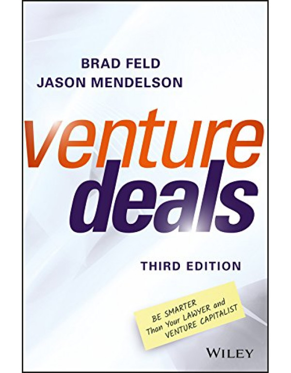 Venture Deals, Third Edition: Be Smarter Than Your Lawyer and Venture Capitalist? By Feld, Brad (1119259754) (9781119259756)