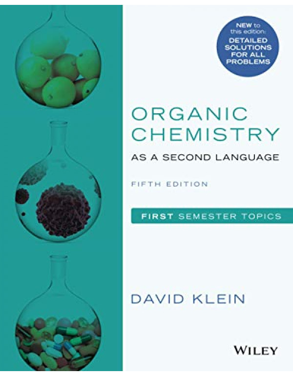 Organic Chemistry as a Second Language: First Semester Topics by David R. Klein 5th Edition (9781119493488) (111949348X)