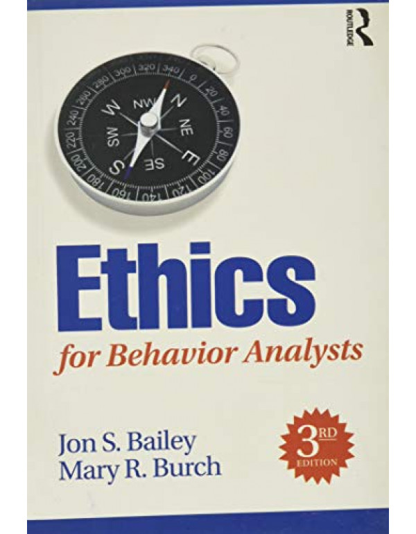 Ethics for Behavior Analysts By Bailey, Jon (1138949205) (9781138949201)