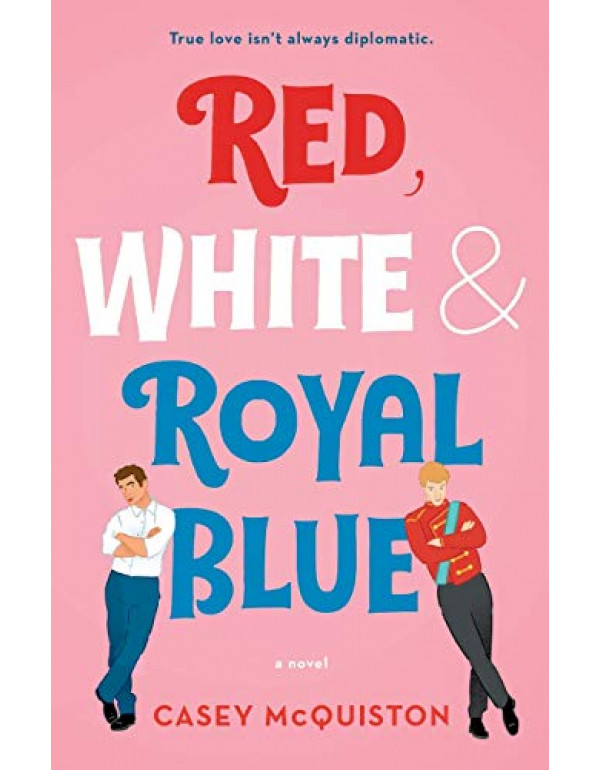 Red, White & Royal Blue: A Novel By McQuiston, Casey (1250316774) (9781250316776)