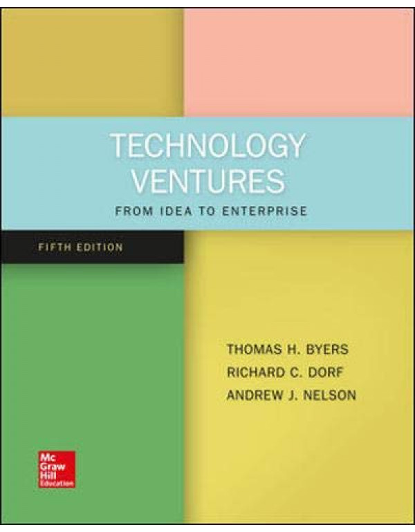 Technology Ventures: From Idea to Enterprise By Byers, Thomas (1259875997) (9781259875991)