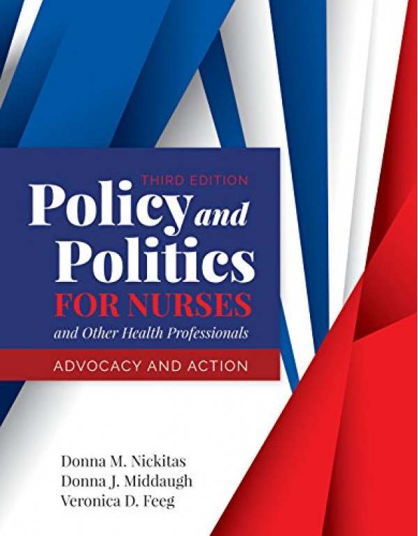 Policy and Politics for Nurses and Other Health Professionals By Donna M. Nickitas, Donna J. Middaugh 3rd Edition (1284140393) (9781284140392)