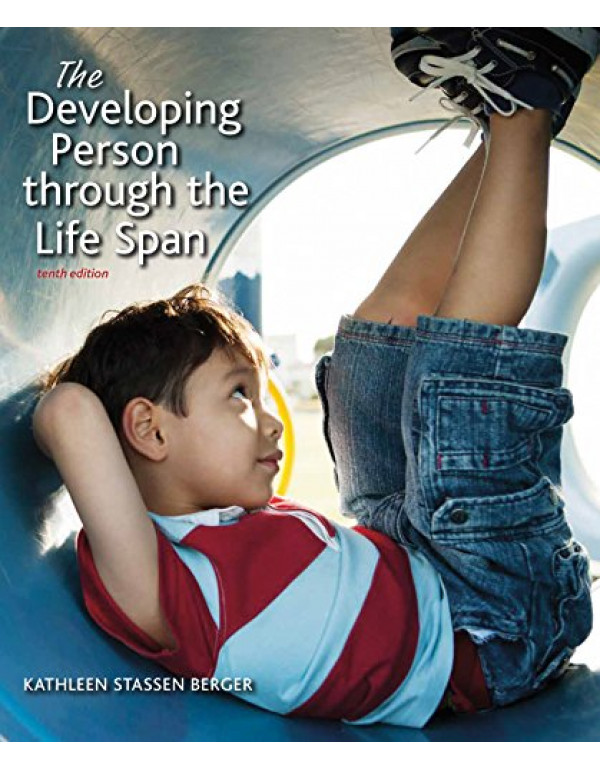 The Developing Person Through the Life Span Tenth Edition By Berger, Kathleen Stassen (1319015875) (9781319015879)