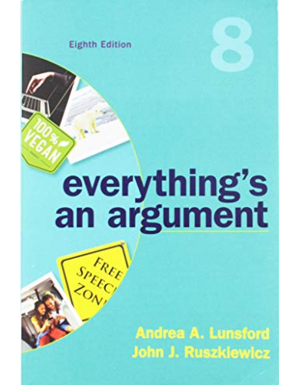 Everything's an Argument by Andrea A. Lunsford, John J. Ruszkiewicz 8th Edition (9781319056278) (131905627X)