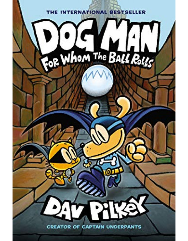 Dog Man: For Whom the Ball Rolls: From the Creator of Captain Underpants (Dog Man #7) By Pilkey, Dav (1338236598) (9781338236590)