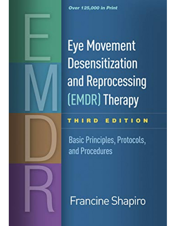 Eye Movement Desensitization and Reprocessing (EMDR) Therapy: Basic Principles, Protocols, and Procedures by Francine Shapiro 3rd Edition