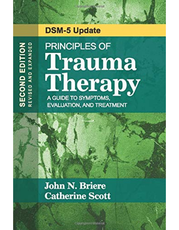 Principles of Trauma Therapy: A Guide to Symptoms, Evaluation, and Treatment ( DSM-5 Update) by  John N. Briere, Catherine Scott 2nd Edition (9781483351247) (1483351246)