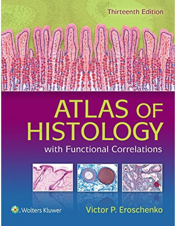 Atlas of Histology with Functional Correlations By Eroschenko PhD, Victor P. (1496316762) (9781496316769)