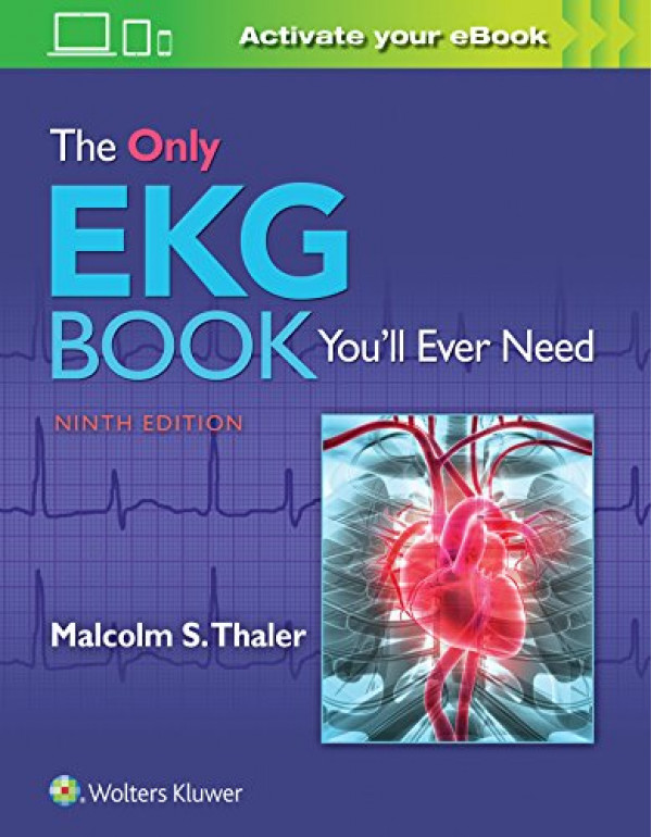 The Only EKG Book You'll Ever Need by Dr. Malcolm Thaler (1496377230) (9781496377234)
