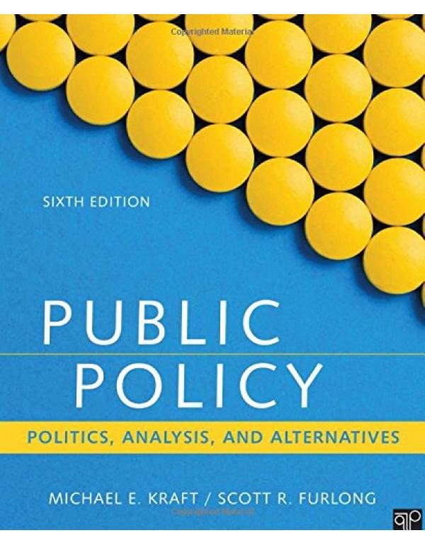 Public Policy: Politics, Analysis, and Alternatives by Michael E Kraft, Scott R Furlong 6th Edition (1506358152) (9781506358154)