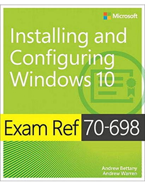 Exam Ref 70-698 Installing And Configuring Windows 10 By Bettany, Andrew (1509302956) (9781509302956)