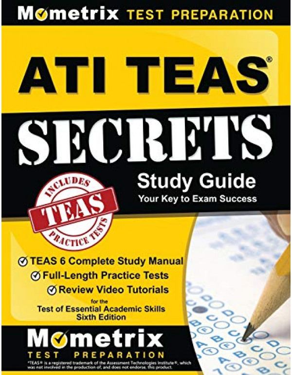 ATI TEAS Secrets Study Guide: TEAS 6 Complete Study Manual, Full-Length Practice Tests, Review Video Tutorials for the Test of Essential Academic Skills, Sixth Edition by TEAS Exam Secrets Test Prep Team  (1516703839) (9781516703838)