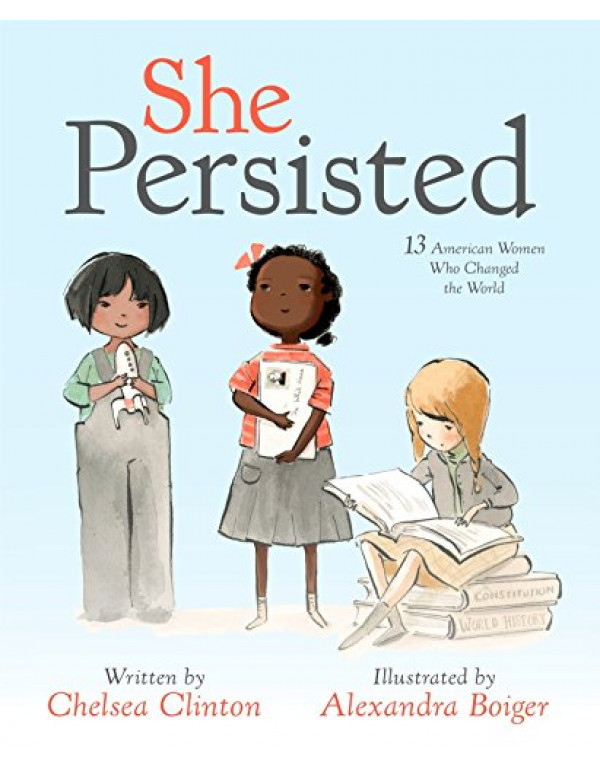 She Persisted: 13 American Women Who Changed the World By Clinton, Chelsea (1524741728) (9781524741723)