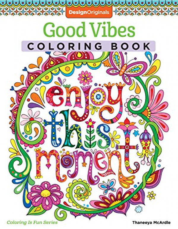 Good Vibes Coloring Book (Coloring is Fun) (Design Originals): 30 Beginner-Friendly & Relaxing Creative Art Activities; Positive Messages & Inspirational Quotes; Perforated Paper Resists Bleed Through By Thaneeya McArdle (1574219952) (9781574219951)