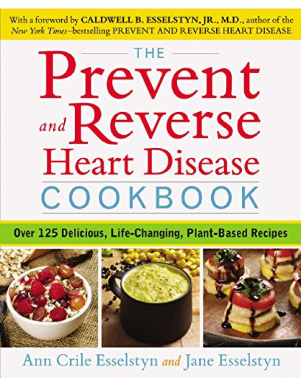 The Prevent and Reverse Heart Disease Cookbook By Esselstyn, Ann Crile (1583335587) (9781583335581)