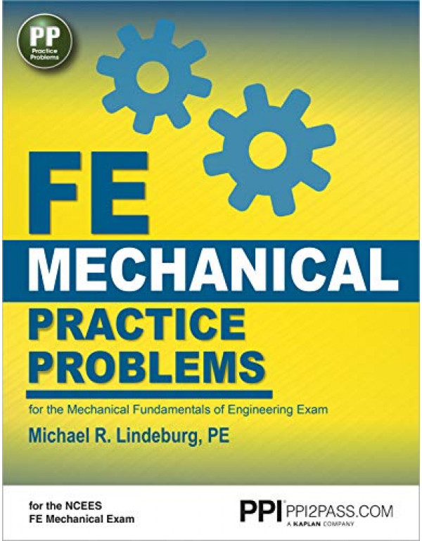 PPI FE Mechanical Practice Problems – Comprehensive Practice for the FE Mechanical Exam by Michael R. Lindeburg PE (1591264421) (9781591264422)