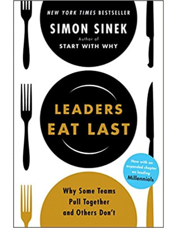 Leaders Eat Last: Why Some Teams Pull Together and Others Don't by Simon Sinek (1591845327) (9781591845324)