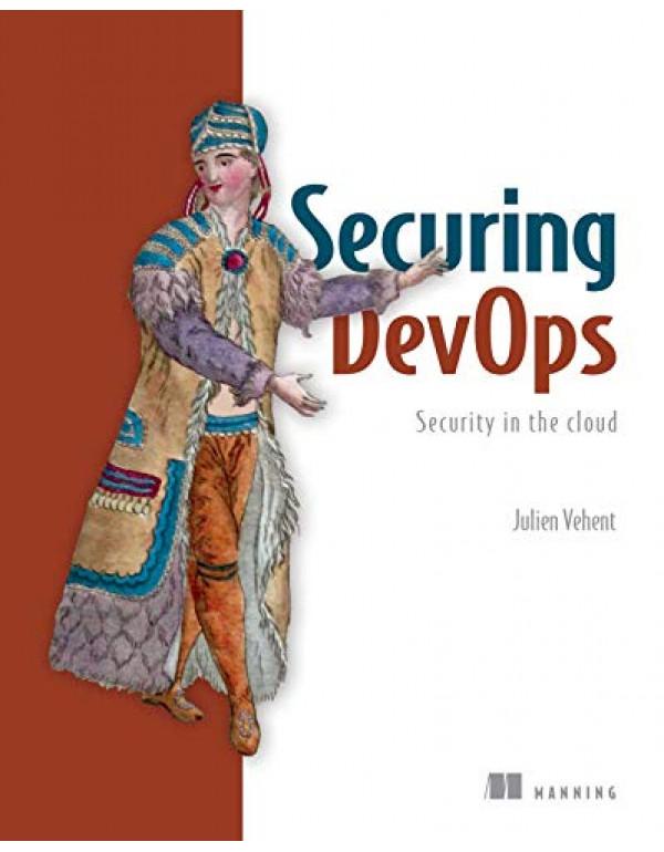 Securing DevOps By Vehent, Julien (1617294136) (9781617294136)