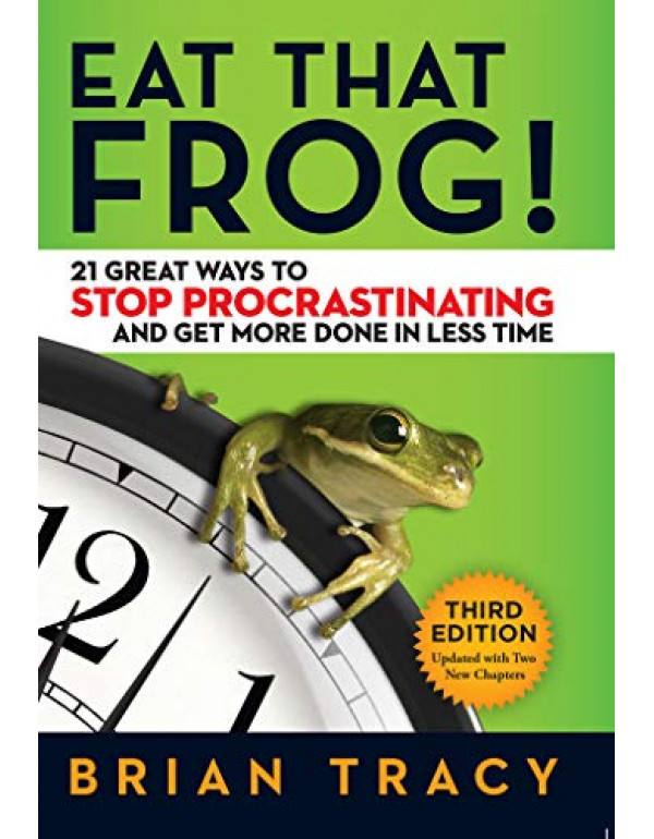 Eat That Frog!: 21 Great Ways to Stop Procrastinating and Get More Done in Less Time by Brian Tracy (162656941X) (9781626569416)
