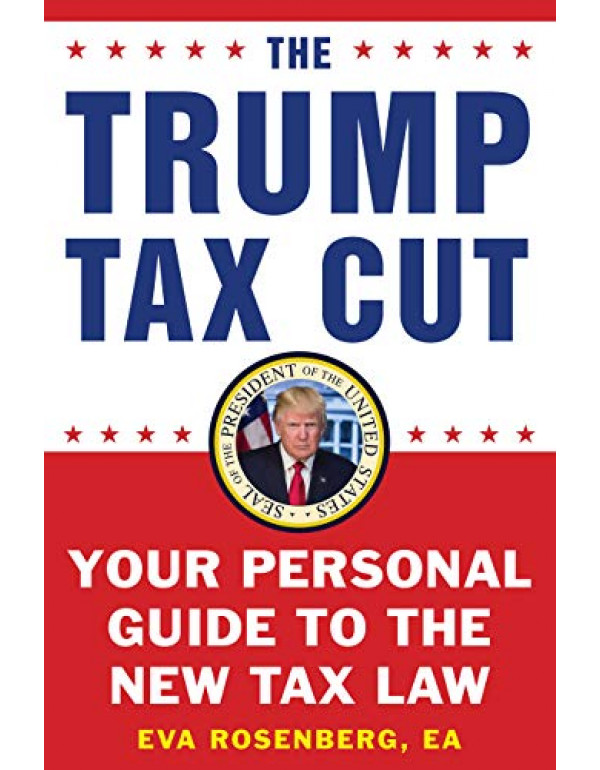 The Trump Tax Cut: Your Personal Guide to the New Tax Law?Paperback - December 18, 2018 By Rosenberg EA, Eva (1630061050) (9781630061050)