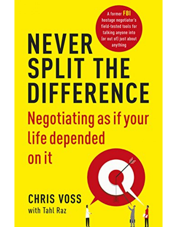 Never Split the Difference: Negotiating as if Your Life Depended on It By VOSS/RAZ (1847941494) (9781847941497)