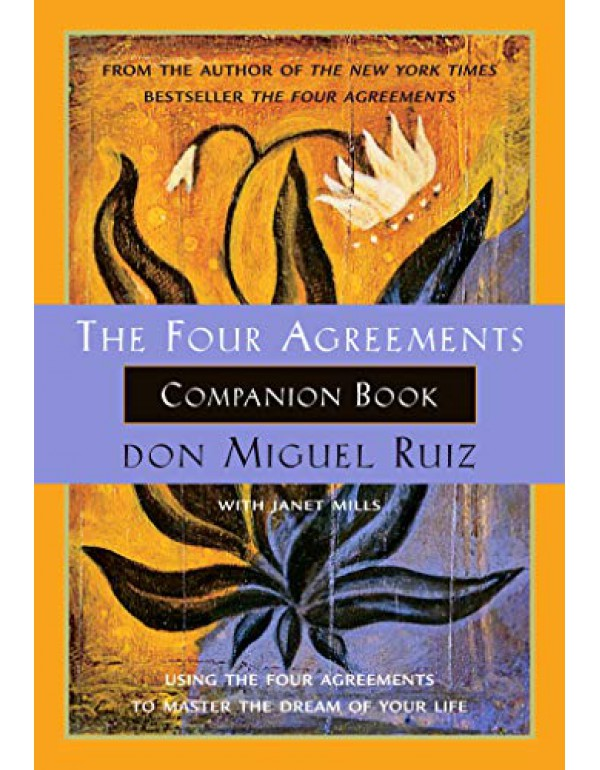 The Four Agreements Companion Book: Using the Four Agreements to Master the Dream of Your Life (Toltec Wisdom) By Ruiz, don Miguel (1878424483) (9780553524055)