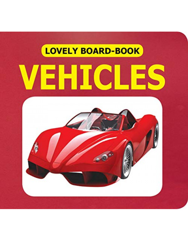 Lovely Board Books - Vehicles By Dreamland Publications (9350893282) (9789350893289)