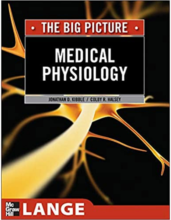 Medical Physiology: The Big Picture By Jonathan Kibble (0071640053) (9780071640053)