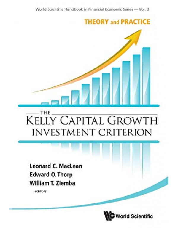 The Kelly Capital Growth Investment Criterion:Theory and Practice By Leonard C. MacLean (9814383139) (9789814383134)