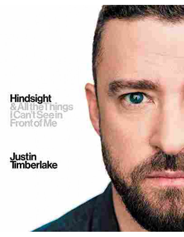 Hindsight: & All the Things I Can't See in Front of Me Hardcover By Timberlake, Justin (0062448307) (9780062448309)