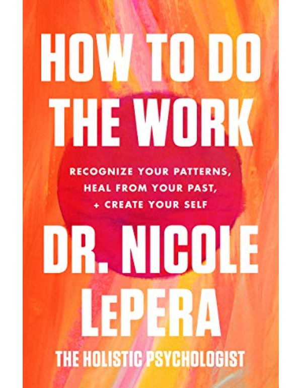 How To Do The Work: Recognise Your Patterns, Heal from Your Past, and Create Your Self by Nicole LePera (006301209X) (9781409197744)