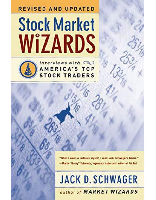 Stock Market Wizards: Interviews with America's Top Stock Traders By Schwager, Jack D.