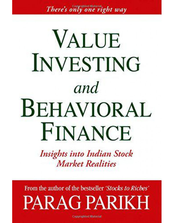 VALUE INVESTING AND BEHAVIORAL FINANCE: INSIGHTS INTO INDIAN STOCK MARKET REALITIES By Parikh, Parag