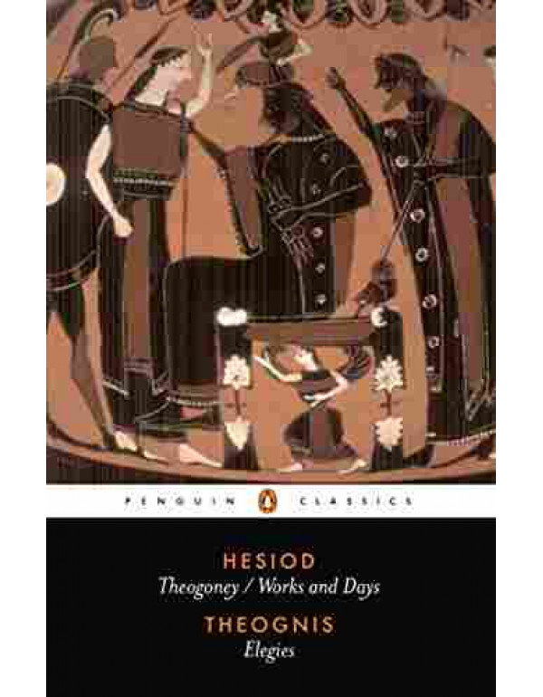 Hesiod and Theognis: Theogony, Works and Days, and Elegies (Penguin Classics) By Hesiod