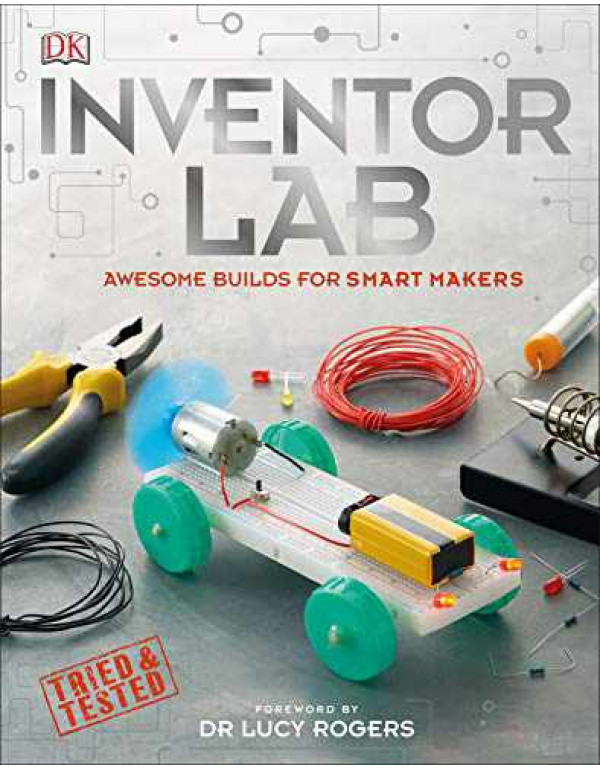 Inventor Lab: Awesome Builds for Smart Makers By DK