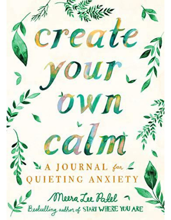 Create Your Own Calm: A Journal for Quieting Anxiety By Patel, Meera Lee