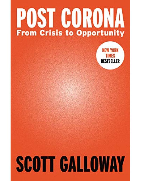 Post Corona: From Crisis to Opportunity by Scott Galloway (0593332210) (9780593332214)