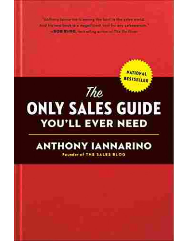 The Only Sales Guide You'll Ever Need Hardcover By Iannarino, Anthony (0735211671) (9780735211674)