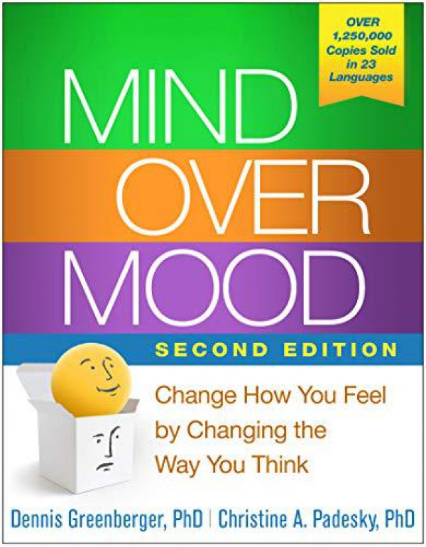 Mind Over Mood: Change How You Feel by Changing the Way You Think By Greenberger, Dennis (1462520421) (9781462520428)