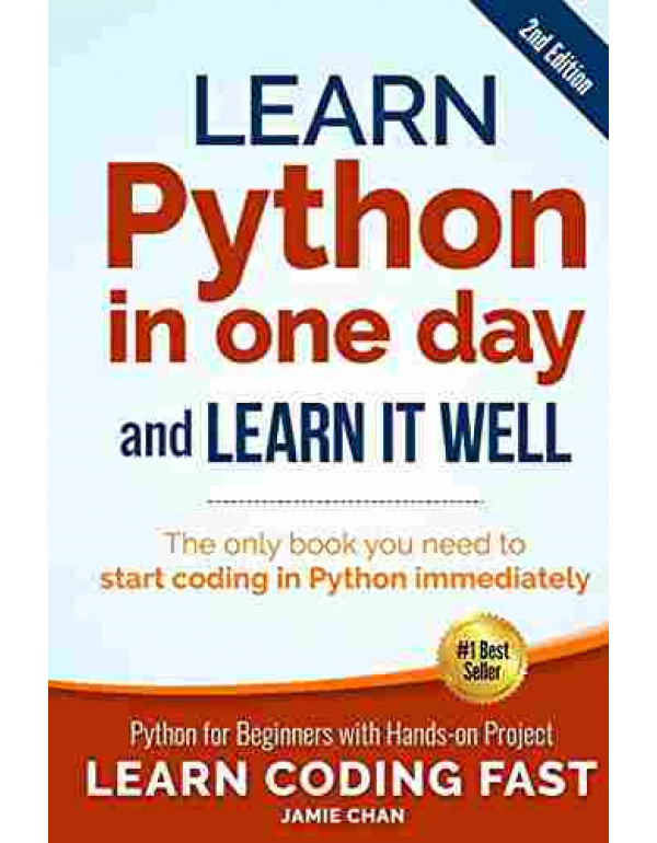 Learn Python in One Day and Learn It Well: Python for Beginners With Hands-on Project: Python for Beginners with Hands-on Project. The only book you ... in Python immediately: 1 (Learn Coding Fast) By Chan, Jamie